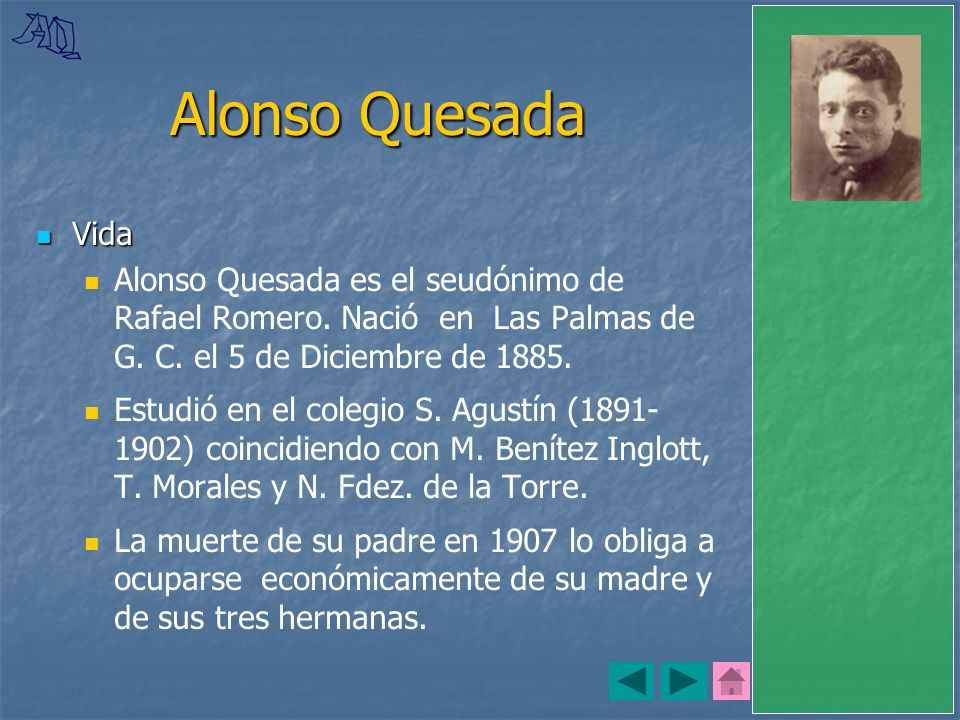 Alonso Quesada Vida. Alonso Quesada es el seudónimo de Rafael Romero. Nació en Las Palmas de G. C. el 5 de Diciembre de 1885.