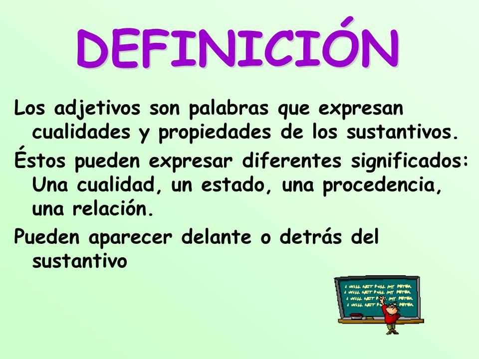 DEFINICIÓN Los adjetivos son palabras que expresan cualidades y propiedades de los sustantivos.