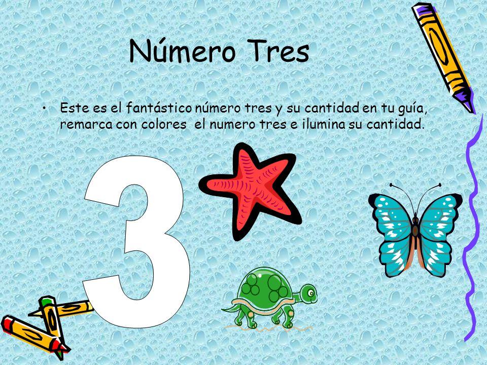 Número Tres Este es el fantástico número tres y su cantidad en tu guía, remarca con colores el numero tres e ilumina su cantidad.