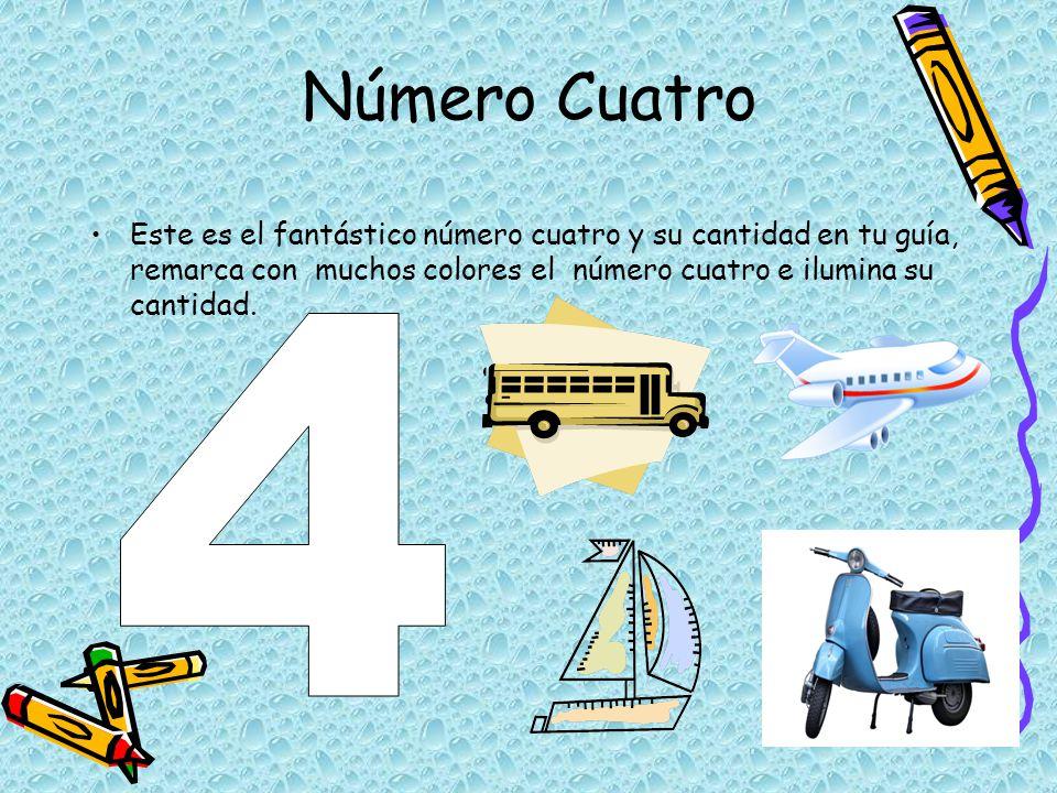 Número Cuatro Este es el fantástico número cuatro y su cantidad en tu guía, remarca con muchos colores el número cuatro e ilumina su cantidad.