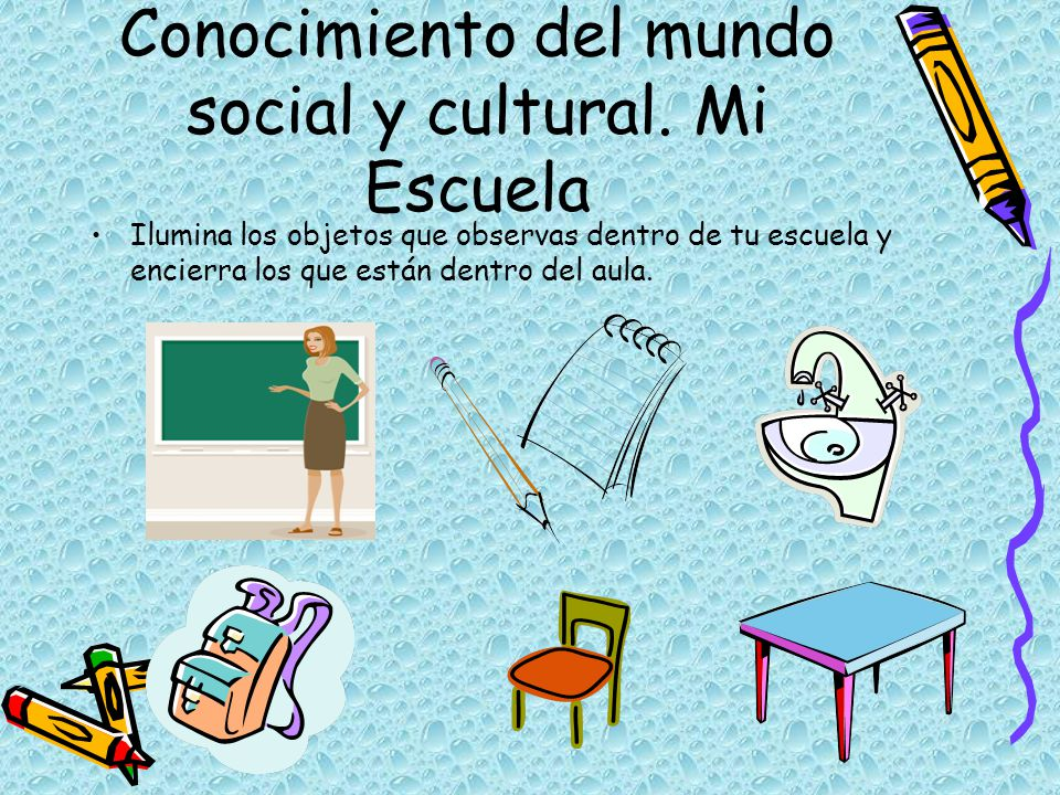 Conocimiento del mundo social y cultural. Mi Escuela