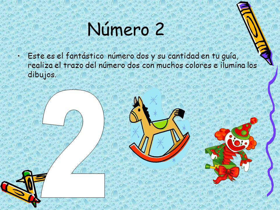 Número 2 Este es el fantástico número dos y su cantidad en tu guía, realiza el trazo del número dos con muchos colores e ilumina los dibujos.
