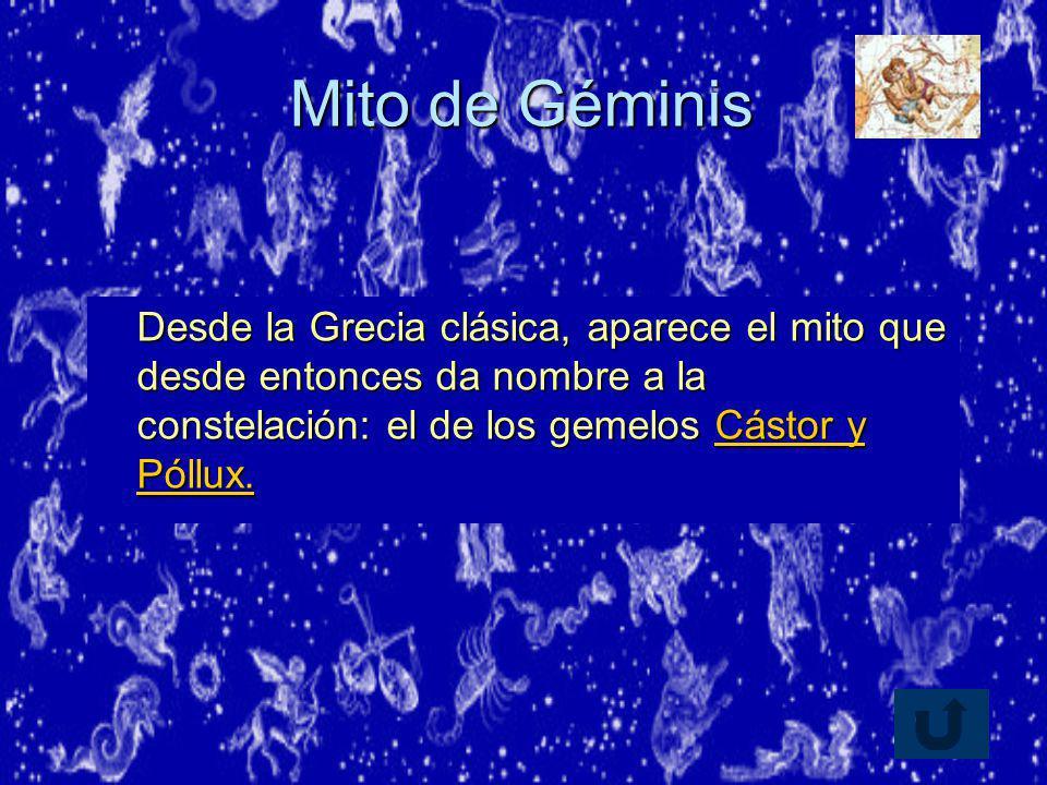 Mito de Géminis Desde la Grecia clásica, aparece el mito que desde entonces da nombre a la constelación: el de los gemelos Cástor y Póllux.