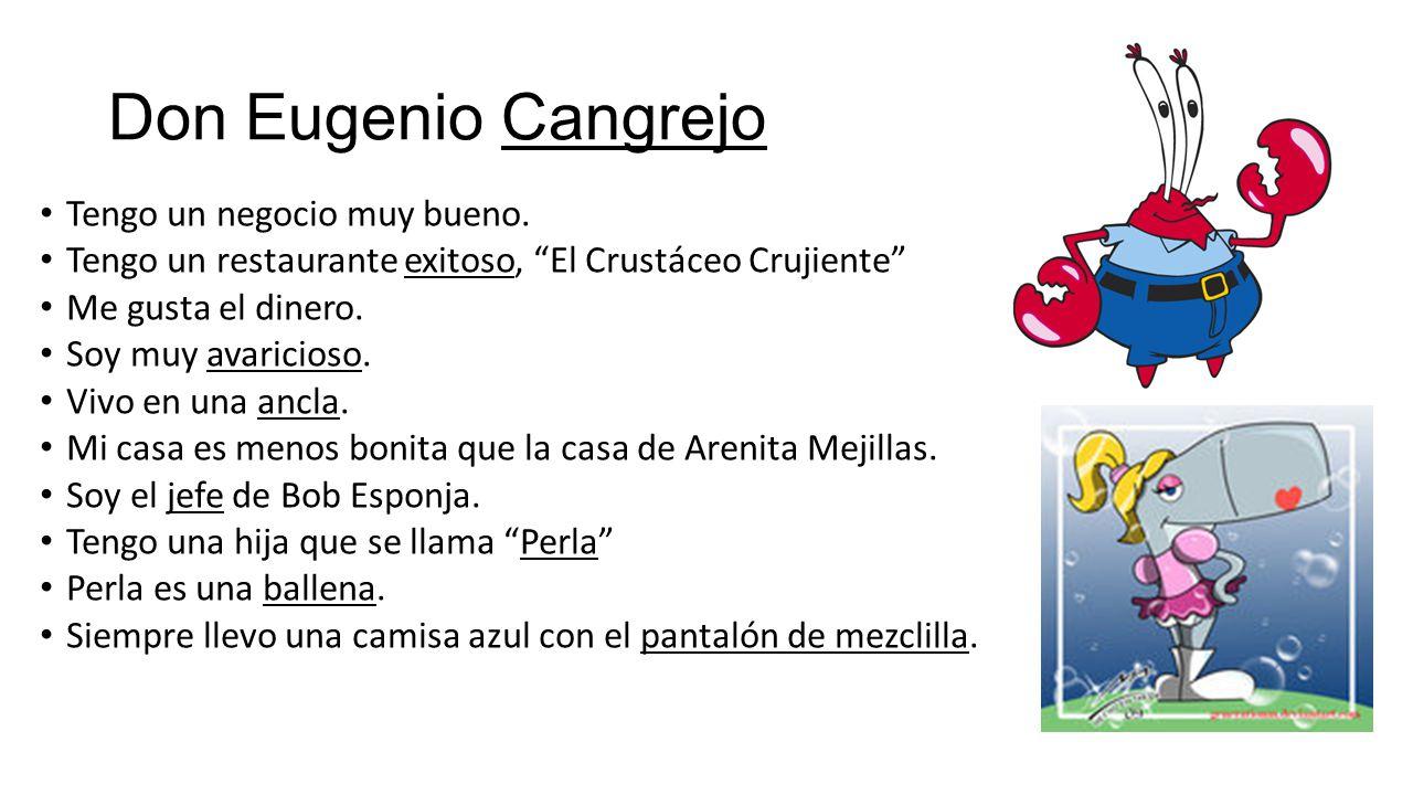 Don Eugenio Cangrejo Tengo un negocio muy bueno.