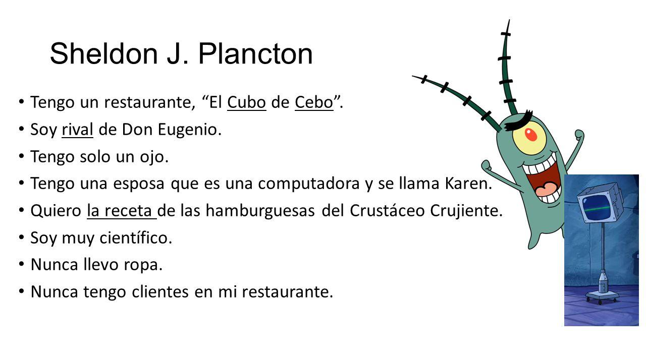 Sheldon J. Plancton Tengo un restaurante, El Cubo de Cebo .