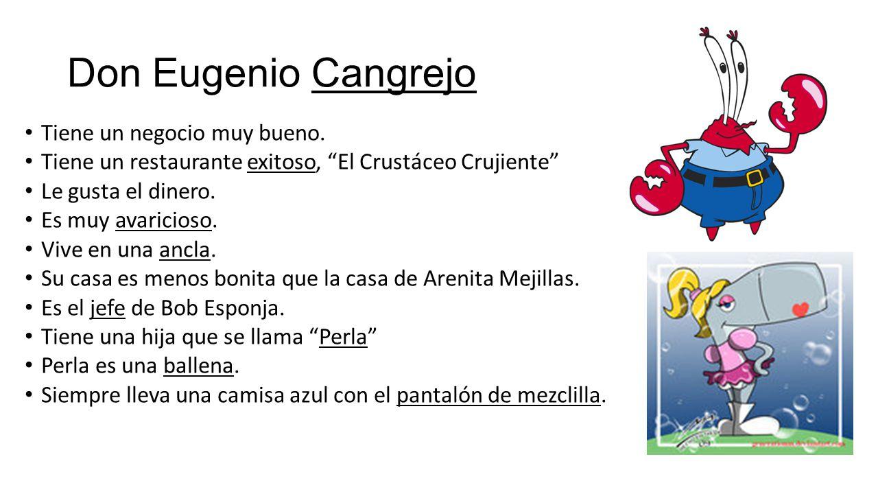 Don Eugenio Cangrejo Tiene un negocio muy bueno.