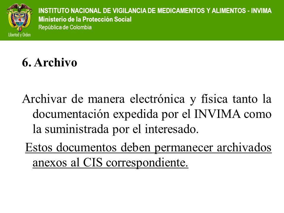 6. ArchivoArchivar de manera electrónica y física tanto la documentación expedida por el INVIMA como la suministrada por el interesado.