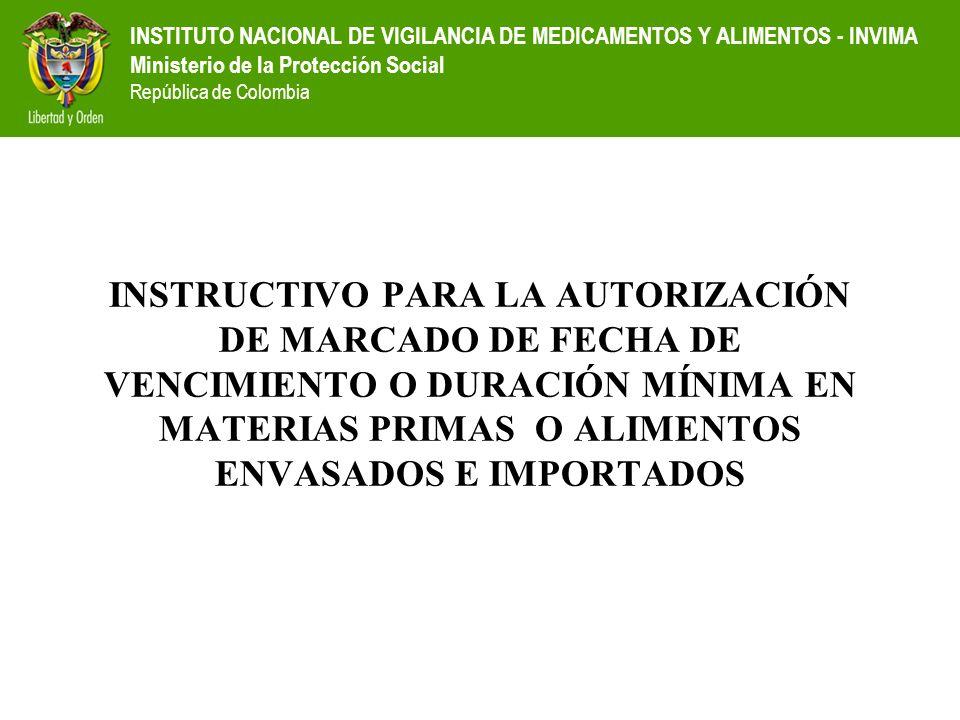 INSTRUCTIVO PARA LA AUTORIZACIÓN DE MARCADO DE FECHA DE VENCIMIENTO O DURACIÓN MÍNIMA EN MATERIAS PRIMAS O ALIMENTOS ENVASADOS E IMPORTADOS