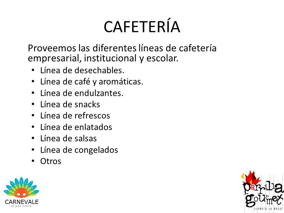CAFETERÍA Proveemos las diferentes líneas de cafetería empresarial, institucional y escolar. Línea de desechables.