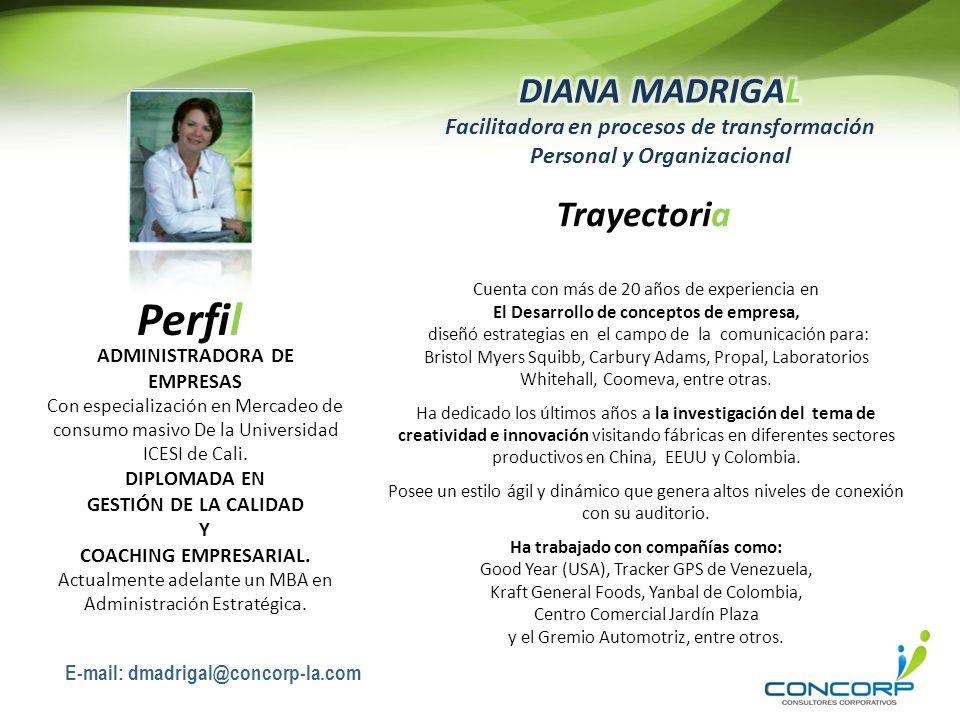 DIANA MADRIGAL Facilitadora en procesos de transformación Personal y Organizacional