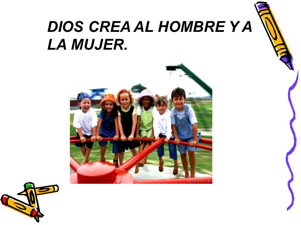 DIOS CREA AL HOMBRE Y A LA MUJER.