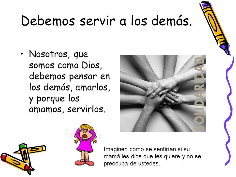 Debemos servir a los demás.