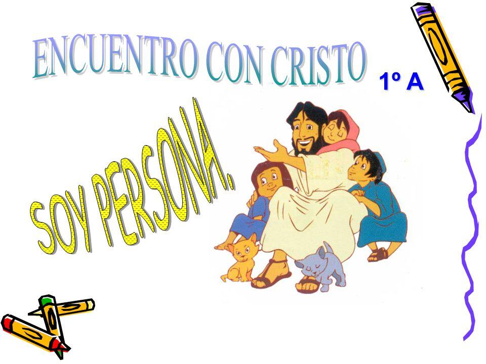 ENCUENTRO CON CRISTO 1º A SOY PERSONA.