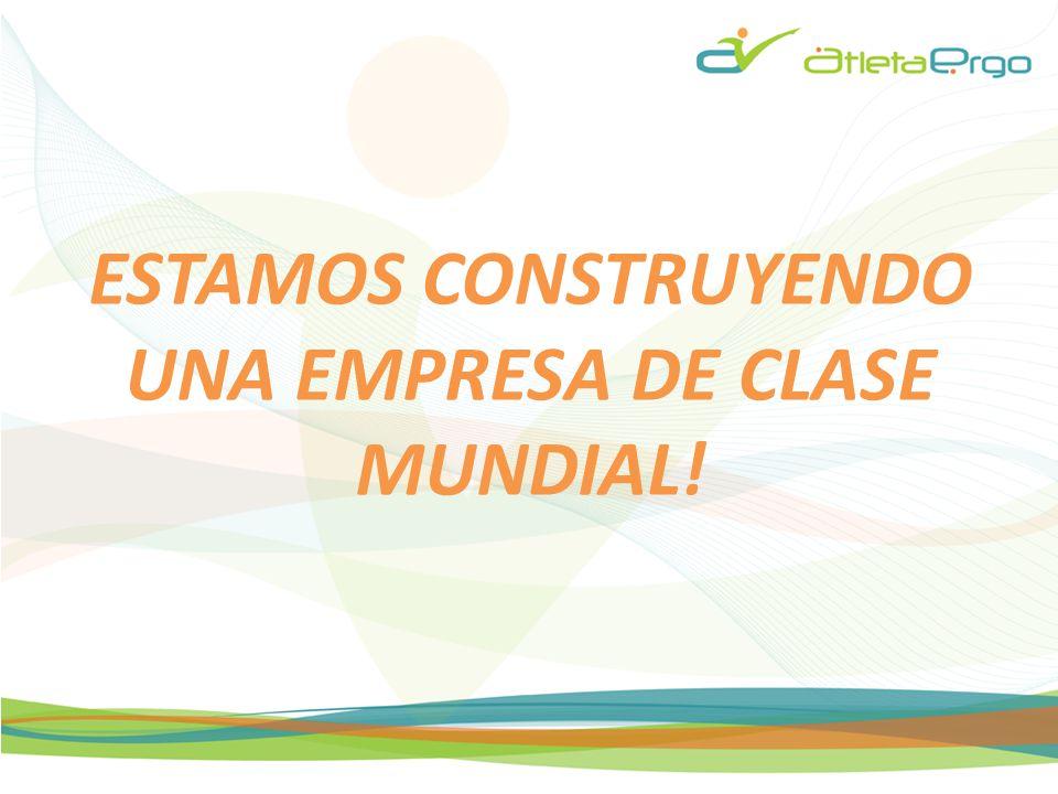 ESTAMOS CONSTRUYENDO UNA EMPRESA DE CLASE MUNDIAL!