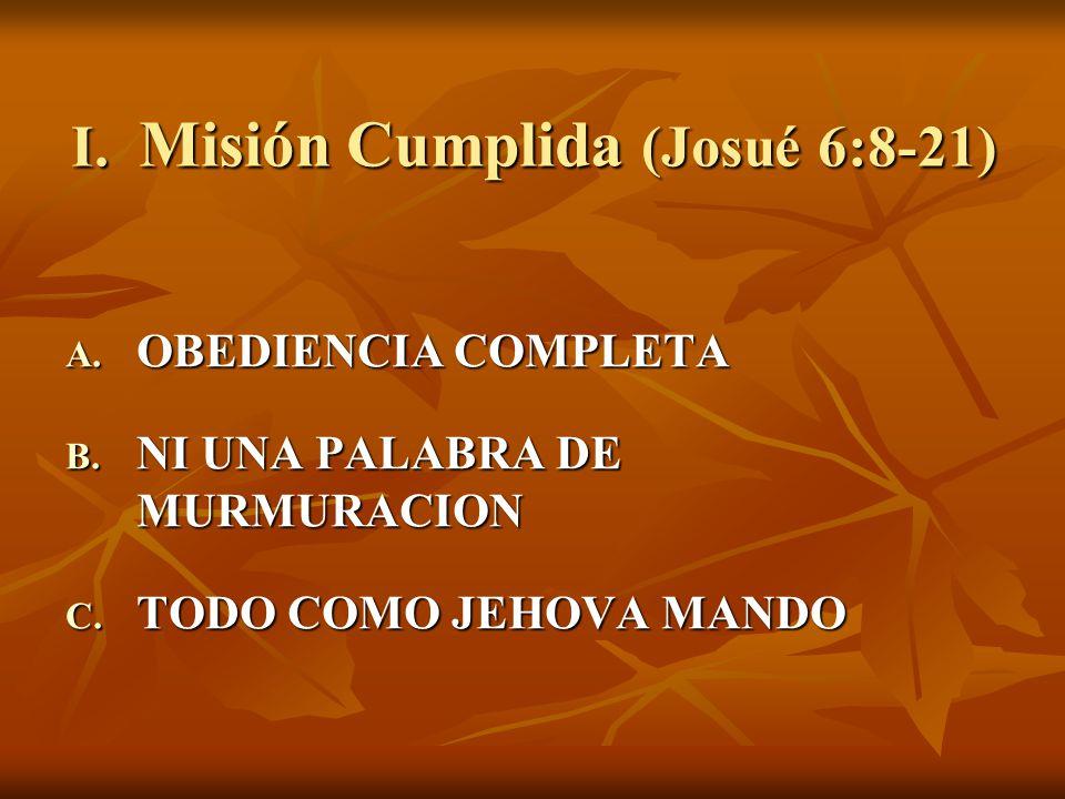 I. Misión Cumplida (Josué 6:8-21)