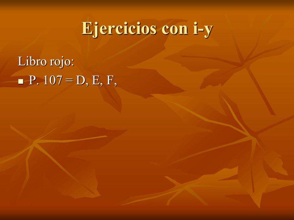 Ejercicios con i-y Libro rojo: P. 107 = D, E, F,