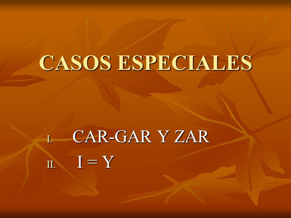 CASOS ESPECIALES CAR-GAR Y ZAR I = Y