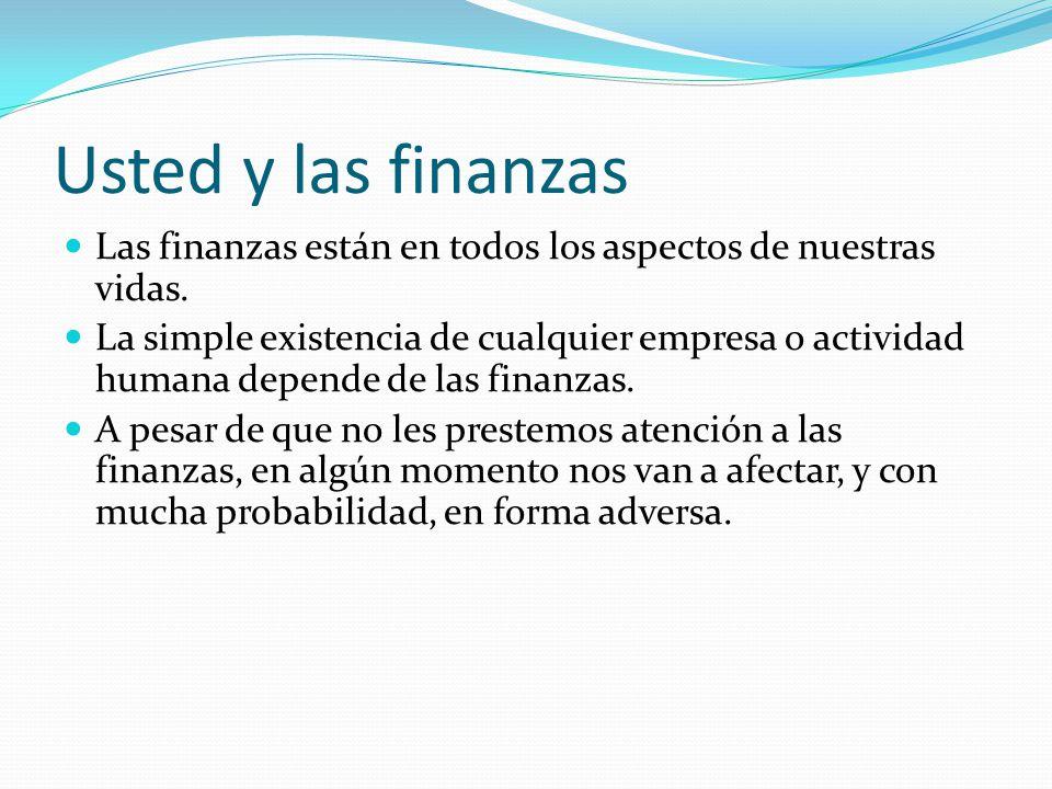 Usted y las finanzas Las finanzas están en todos los aspectos de nuestras vidas.