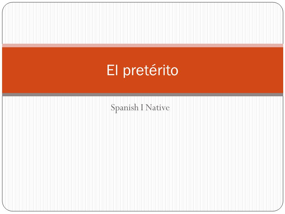 El pretérito Spanish I Native