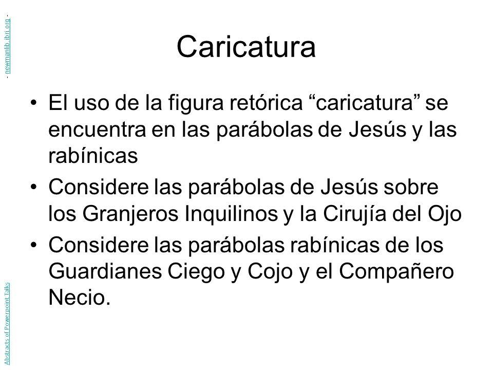 Caricatura - newmanlib.ibri.org - El uso de la figura retórica caricatura se encuentra en las parábolas de Jesús y las rabínicas.