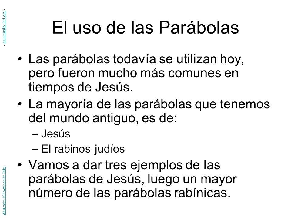 El uso de las Parábolas - newmanlib.ibri.org - Las parábolas todavía se utilizan hoy, pero fueron mucho más comunes en tiempos de Jesús.