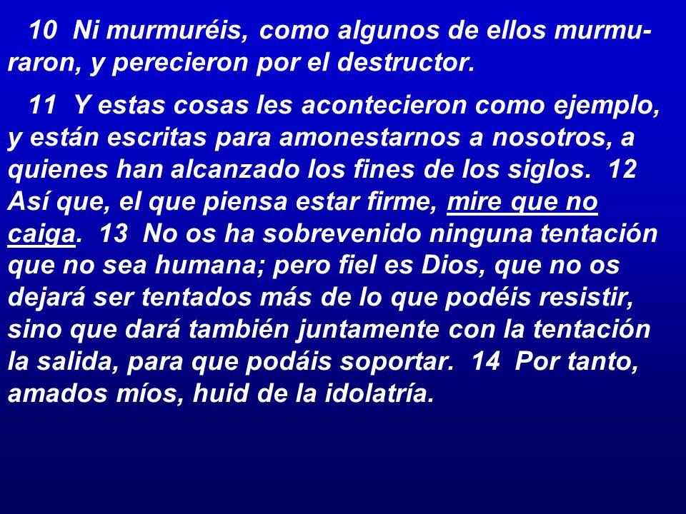 10 Ni murmuréis, como algunos de ellos murmu-raron, y perecieron por el destructor.