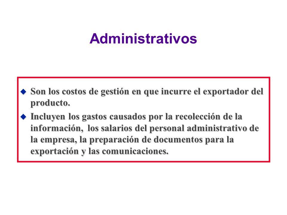 Administrativos Son los costos de gestión en que incurre el exportador del producto.