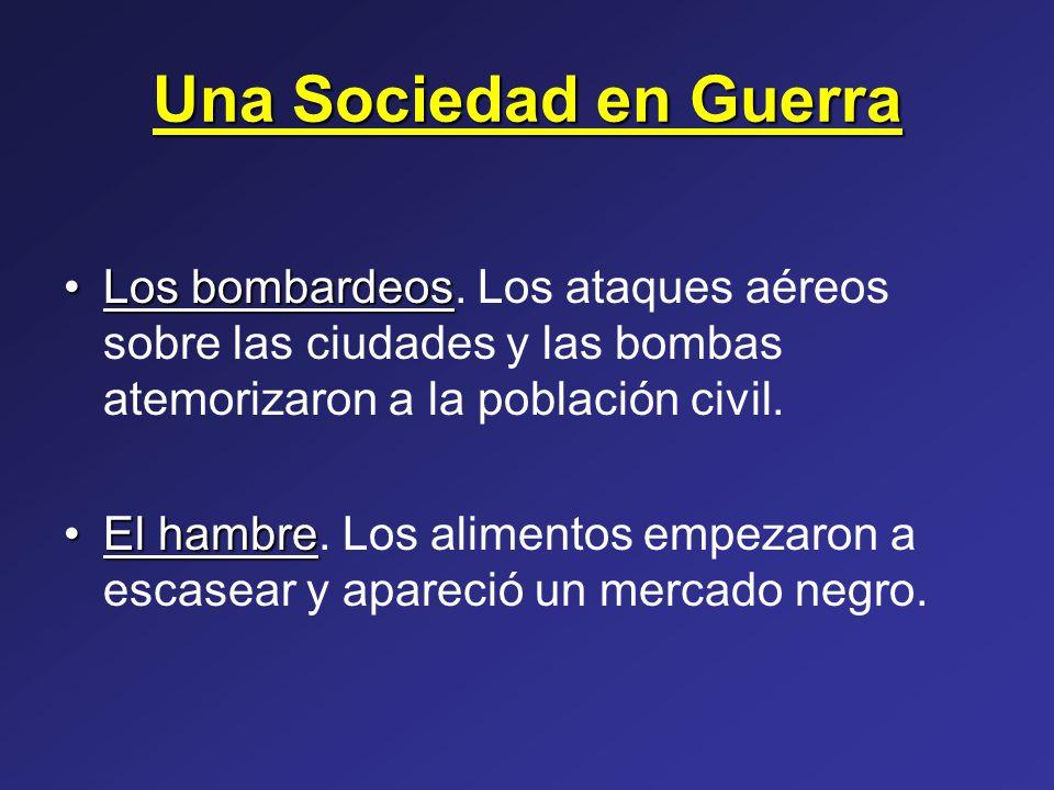 Una Sociedad en Guerra Los bombardeos. Los ataques aéreos sobre las ciudades y las bombas atemorizaron a la población civil.