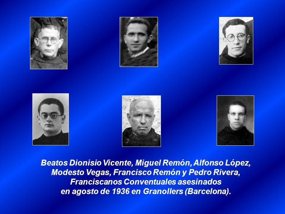 Beatos Dionisio Vicente, Miguel Remón, Alfonso López, Modesto Vegas, Francisco Remón y Pedro Rivera, Franciscanos Conventuales asesinados en agosto de 1936 en Granollers (Barcelona).