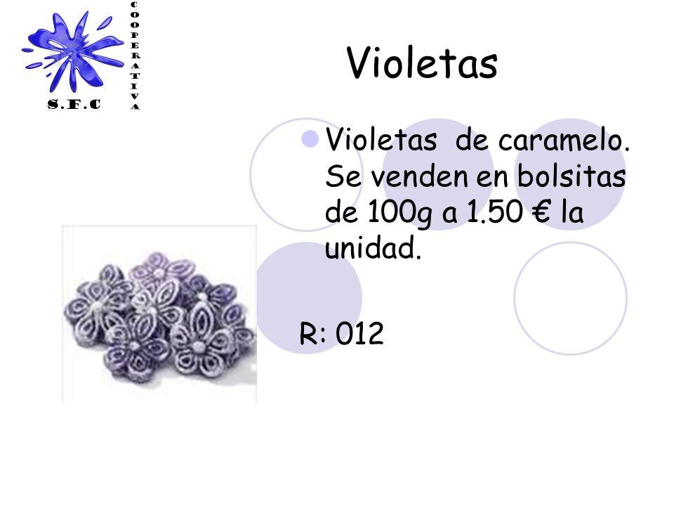 Violetas Violetas de caramelo. Se venden en bolsitas de 100g a 1.50 € la unidad. R: 012