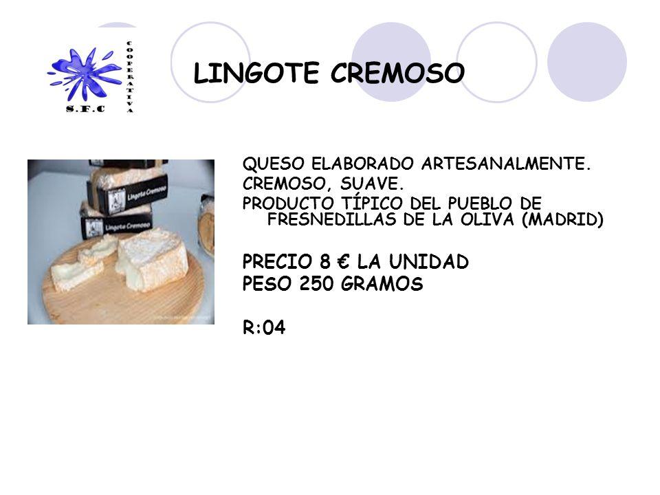 LINGOTE CREMOSO PRECIO 8 € LA UNIDAD PESO 250 GRAMOS R:04
