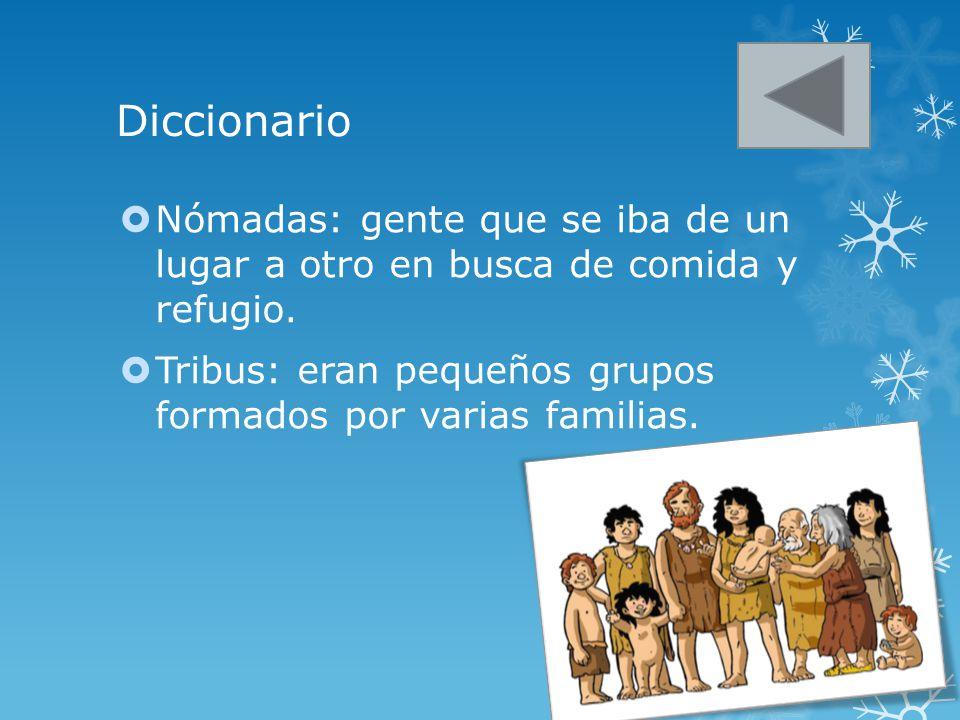 Diccionario Nómadas: gente que se iba de un lugar a otro en busca de comida y refugio.
