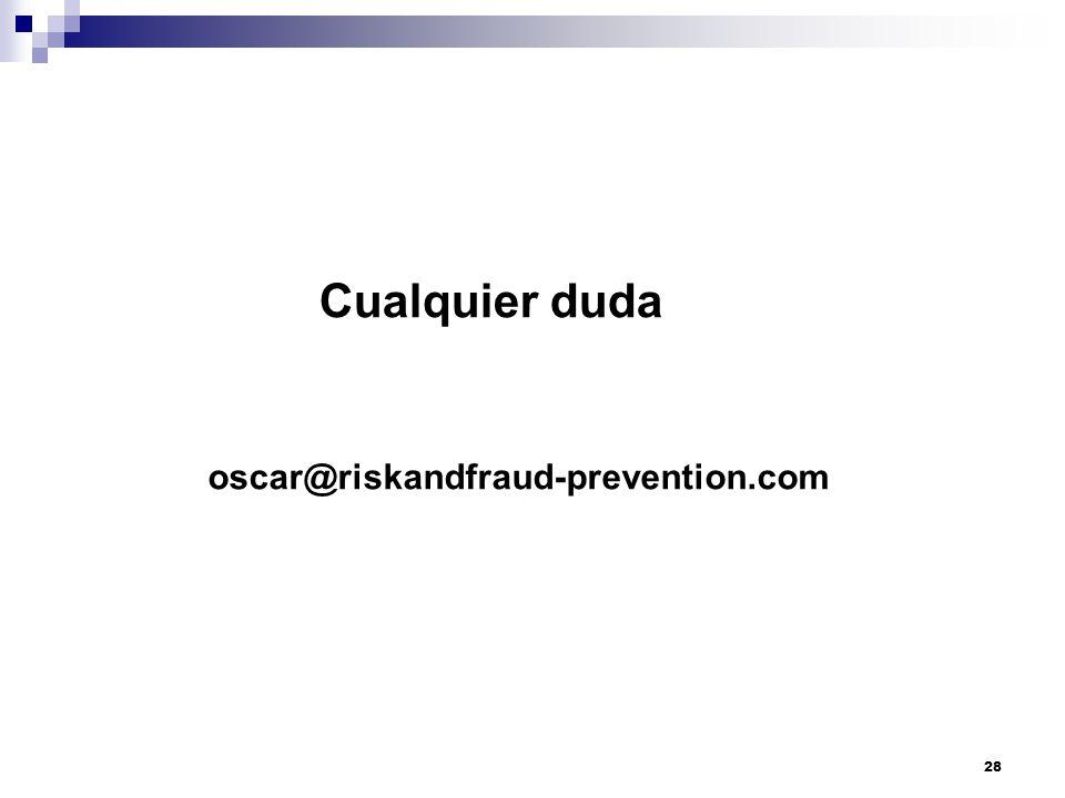 Cualquier duda oscar@riskandfraud-prevention.com 28