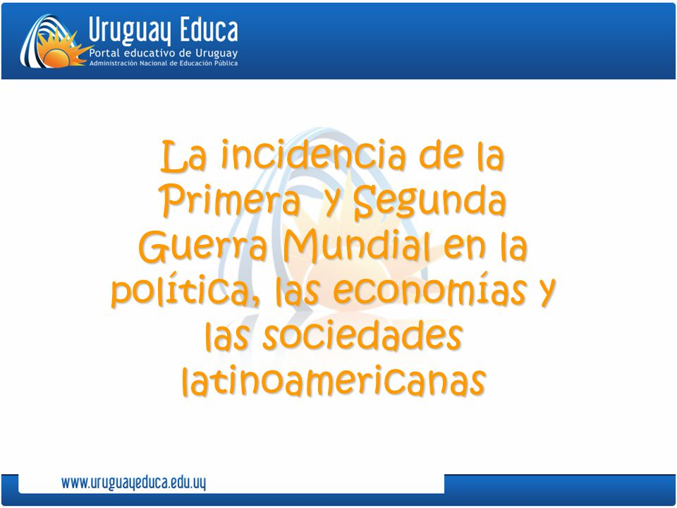 La incidencia de la Primera y Segunda Guerra Mundial en la política, las economías y las sociedades latinoamericanas