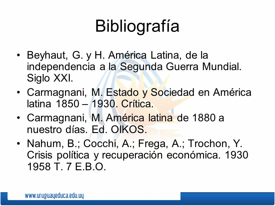 Bibliografía Beyhaut, G. y H. América Latina, de la independencia a la Segunda Guerra Mundial. Siglo XXI.