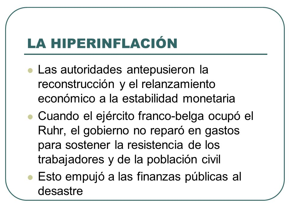 LA HIPERINFLACIÓN Las autoridades antepusieron la reconstrucción y el relanzamiento económico a la estabilidad monetaria.