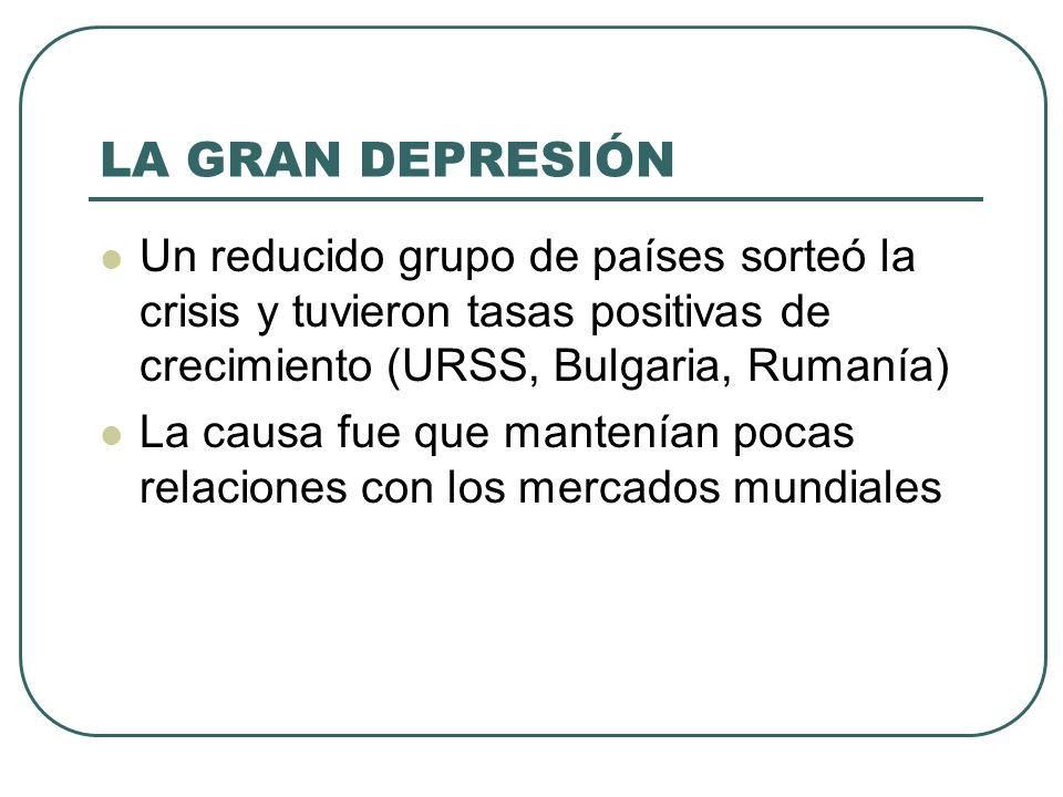 LA GRAN DEPRESIÓN Un reducido grupo de países sorteó la crisis y tuvieron tasas positivas de crecimiento (URSS, Bulgaria, Rumanía)