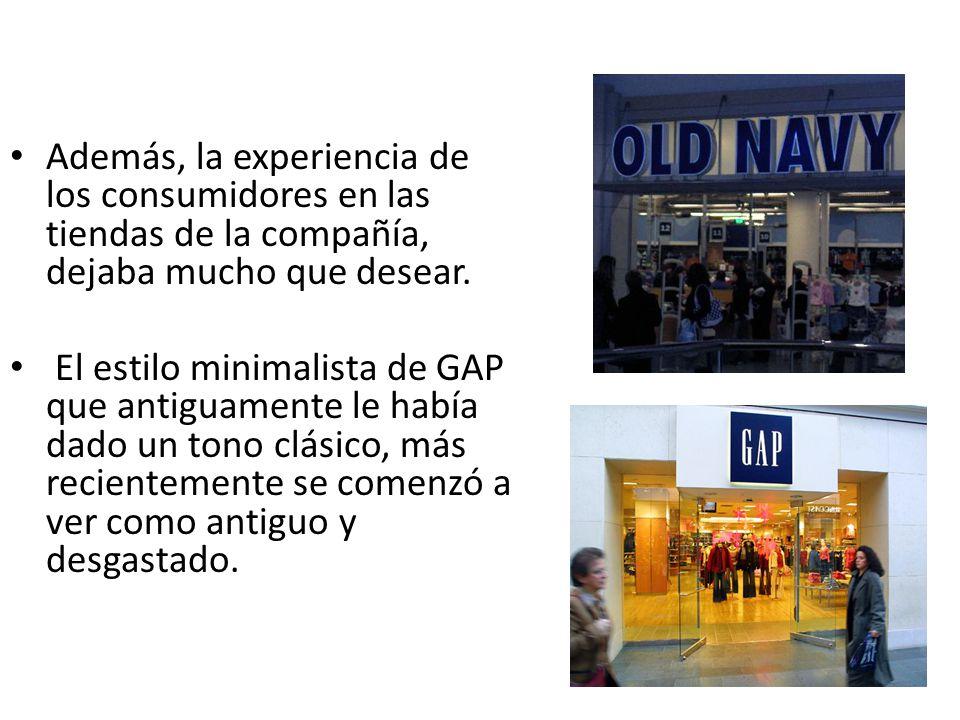 Además, la experiencia de los consumidores en las tiendas de la compañía, dejaba mucho que desear.