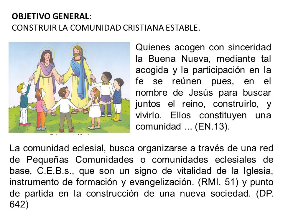 OBJETIVO GENERAL:CONSTRUIR LA COMUNIDAD CRISTIANA ESTABLE.