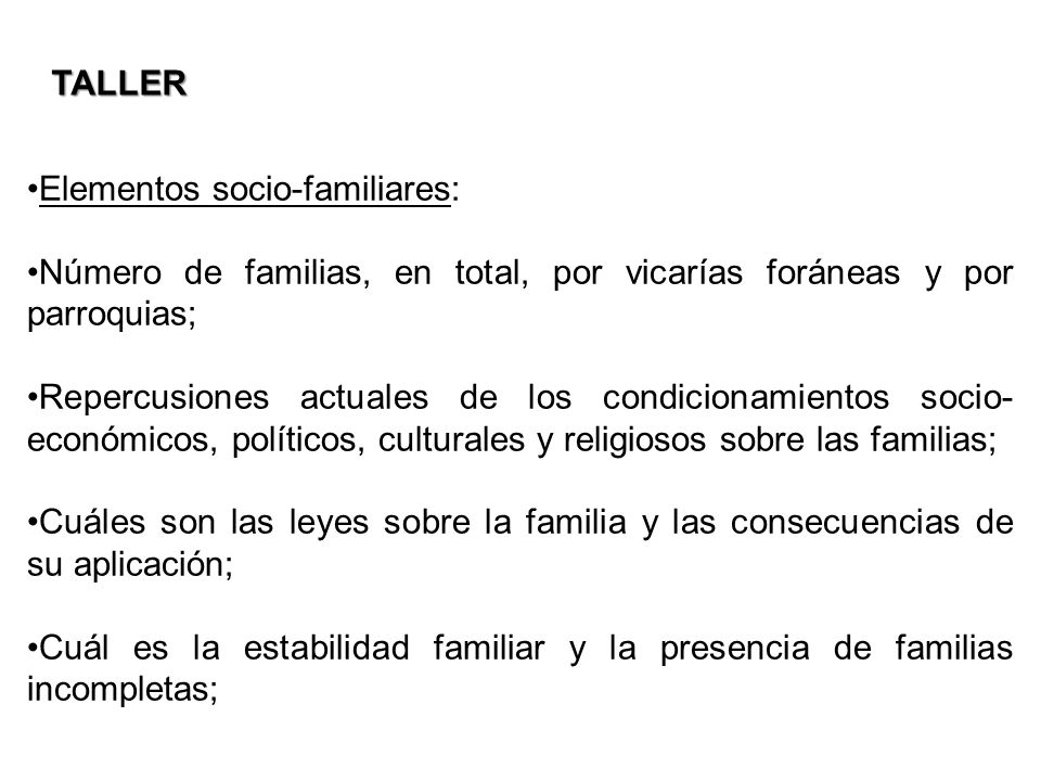 TALLER Elementos socio-familiares: Número de familias, en total, por vicarías foráneas y por parroquias;