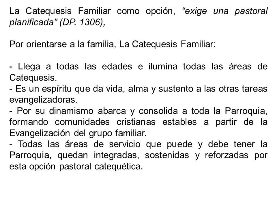 La Catequesis Familiar como opción, exige una pastoral planificada (DP. 1306),