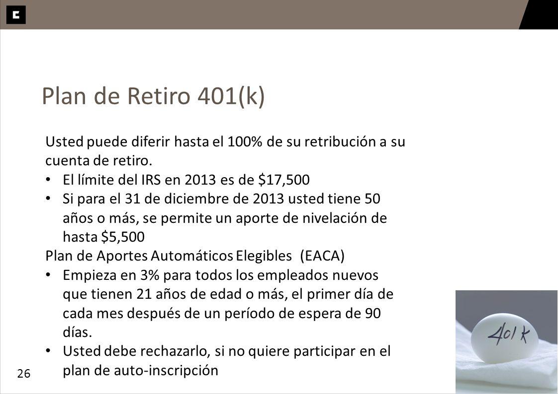 Plan de Retiro 401(k)Usted puede diferir hasta el 100% de su retribución a su cuenta de retiro. El límite del IRS en 2013 es de $17,500.