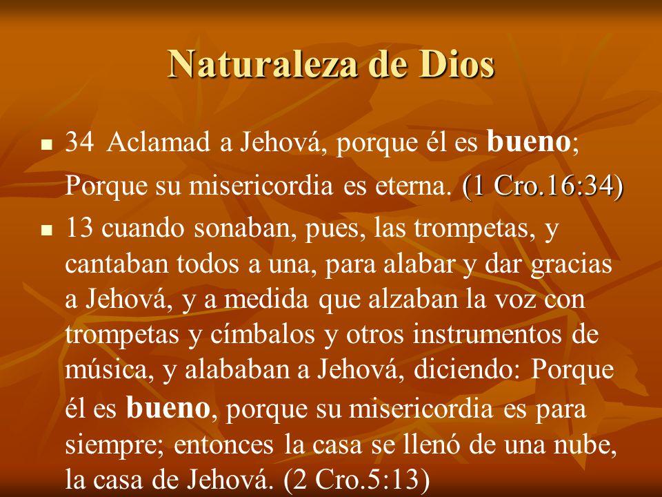 Naturaleza de Dios 34 Aclamad a Jehová, porque él es bueno;
