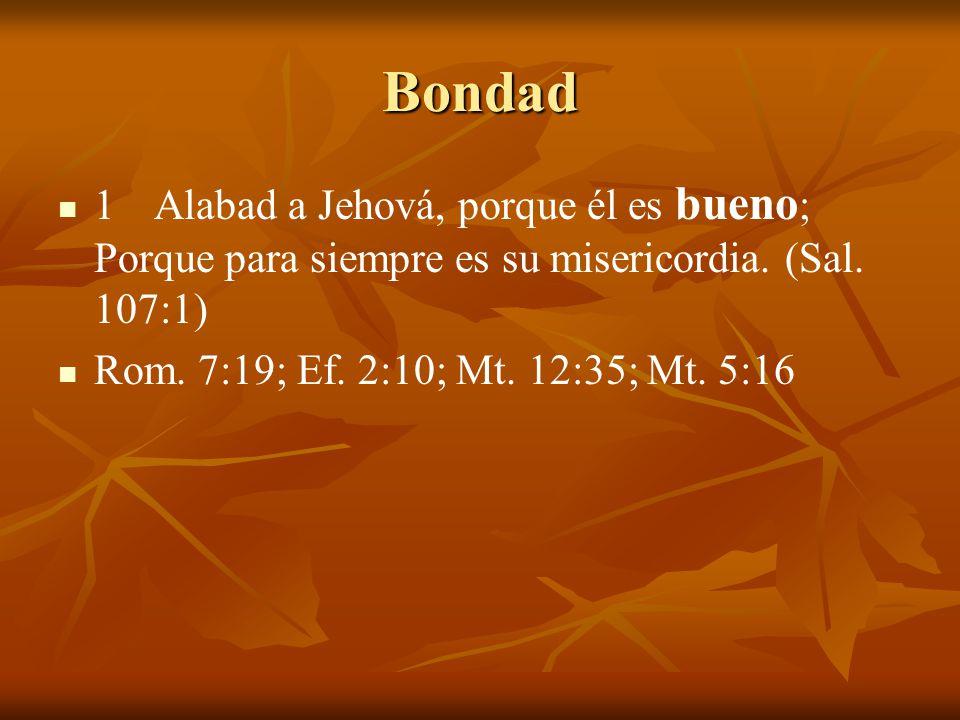 Bondad 1 Alabad a Jehová, porque él es bueno; Porque para siempre es su misericordia.
