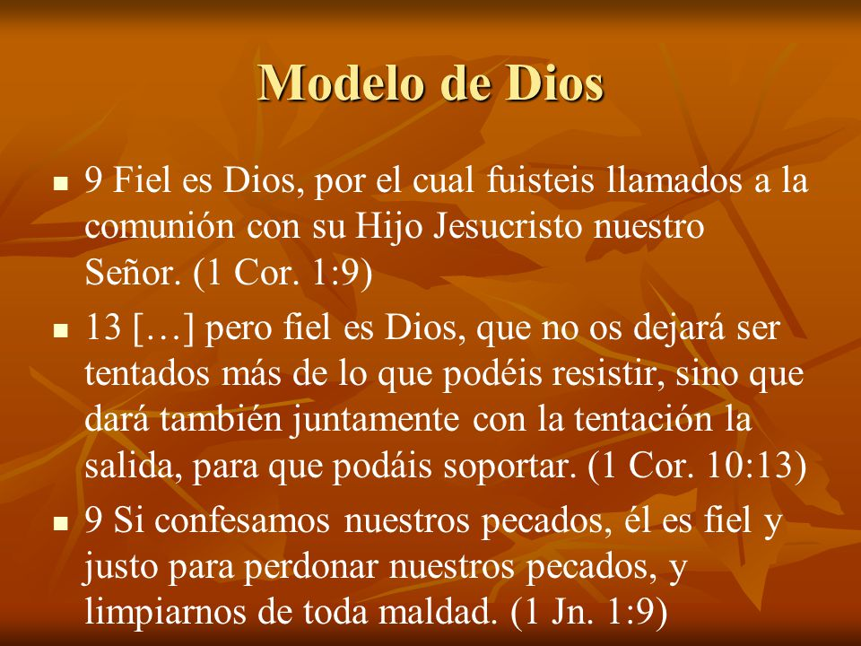 Modelo de Dios 9 Fiel es Dios, por el cual fuisteis llamados a la comunión con su Hijo Jesucristo nuestro Señor. (1 Cor. 1:9)