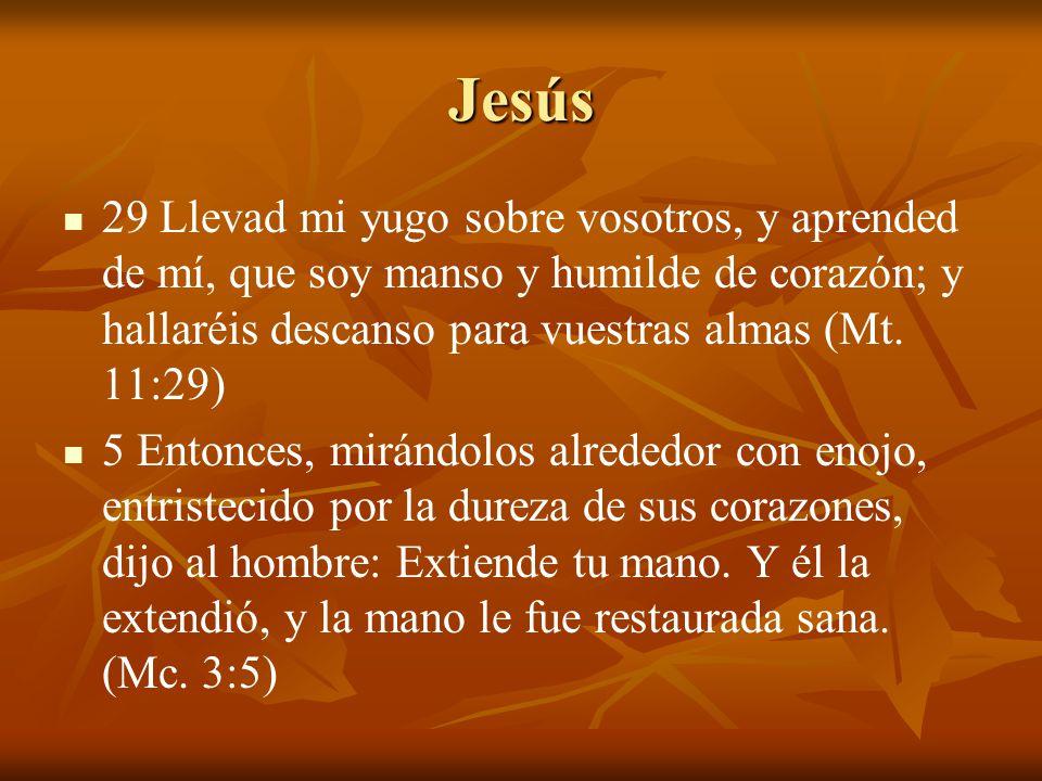 Jesús 29 Llevad mi yugo sobre vosotros, y aprended de mí, que soy manso y humilde de corazón; y hallaréis descanso para vuestras almas (Mt. 11:29)