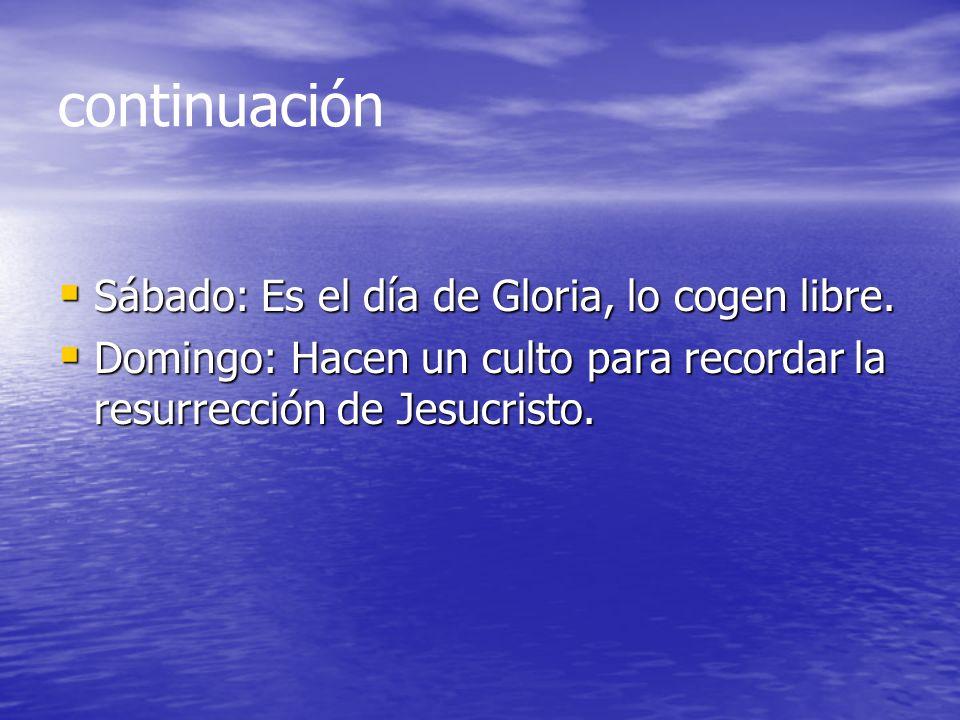 continuación Sábado: Es el día de Gloria, lo cogen libre.