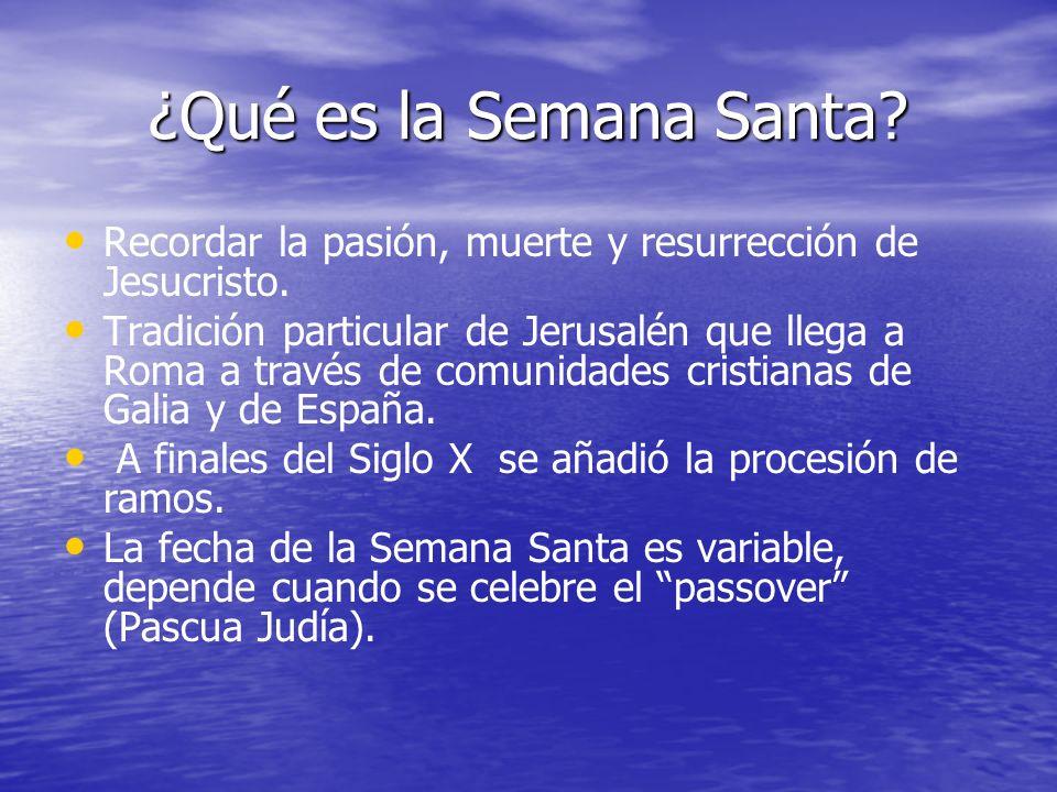 ¿Qué es la Semana Santa Recordar la pasión, muerte y resurrección de Jesucristo.