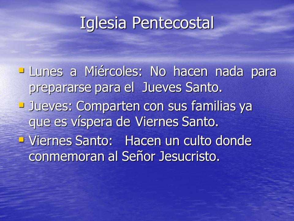 Iglesia Pentecostal Lunes a Miércoles: No hacen nada para prepararse para el Jueves Santo.
