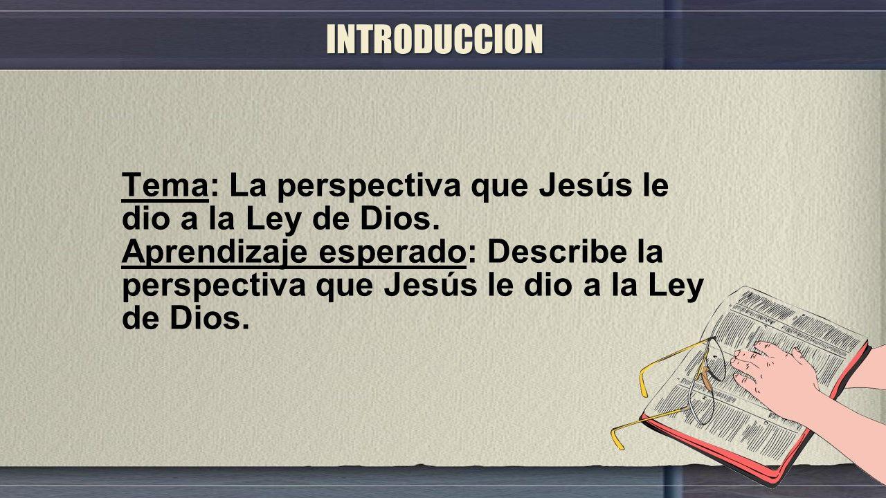 INTRODUCCION Tema: La perspectiva que Jesús le dio a la Ley de Dios.